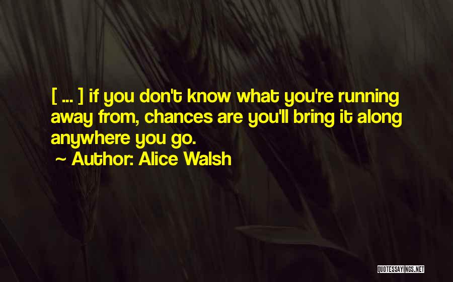 Running Away From Life Quotes By Alice Walsh
