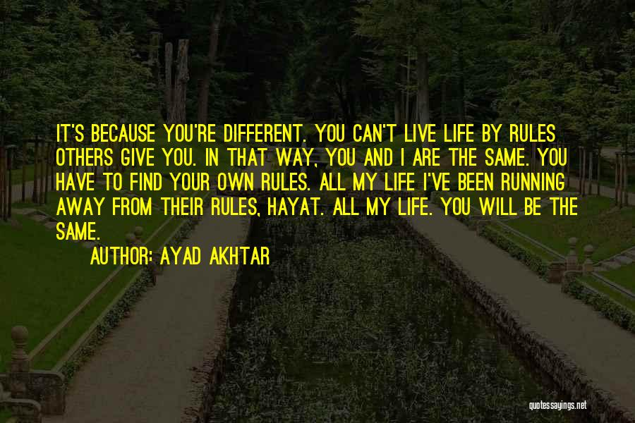 Running Away From Life Quotes By Ayad Akhtar