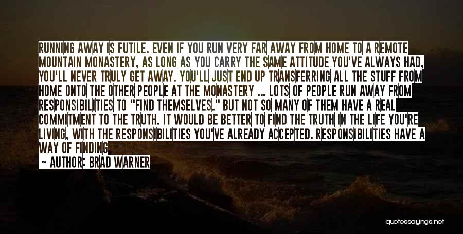 Running Away From Life Quotes By Brad Warner