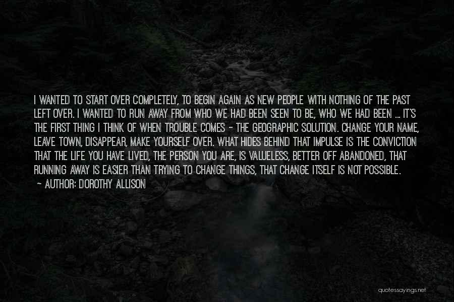 Running Away From Life Quotes By Dorothy Allison