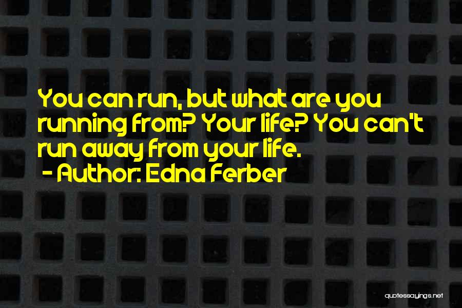 Running Away From Life Quotes By Edna Ferber