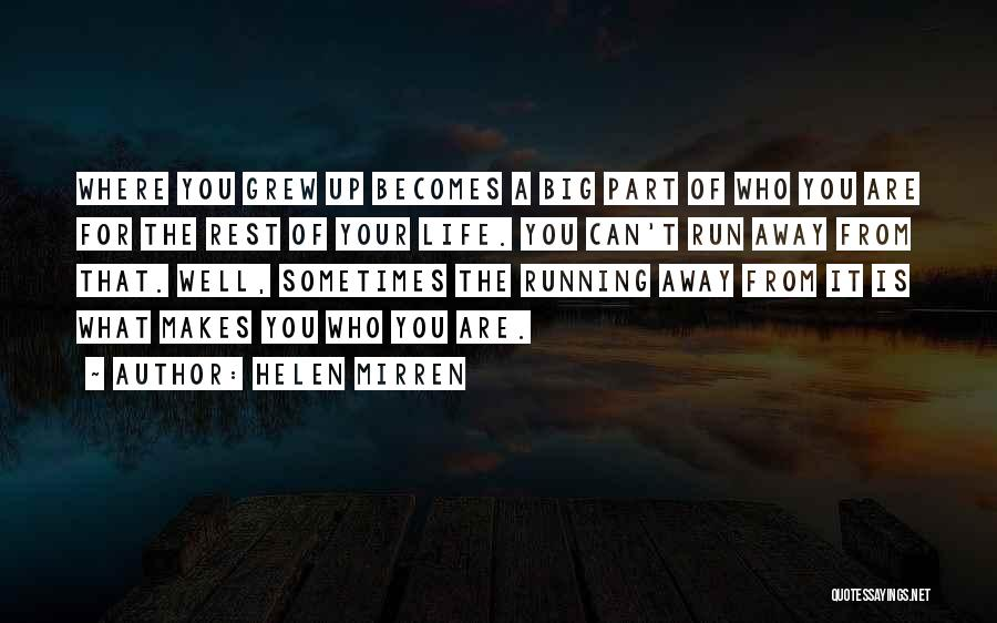 Running Away From Life Quotes By Helen Mirren