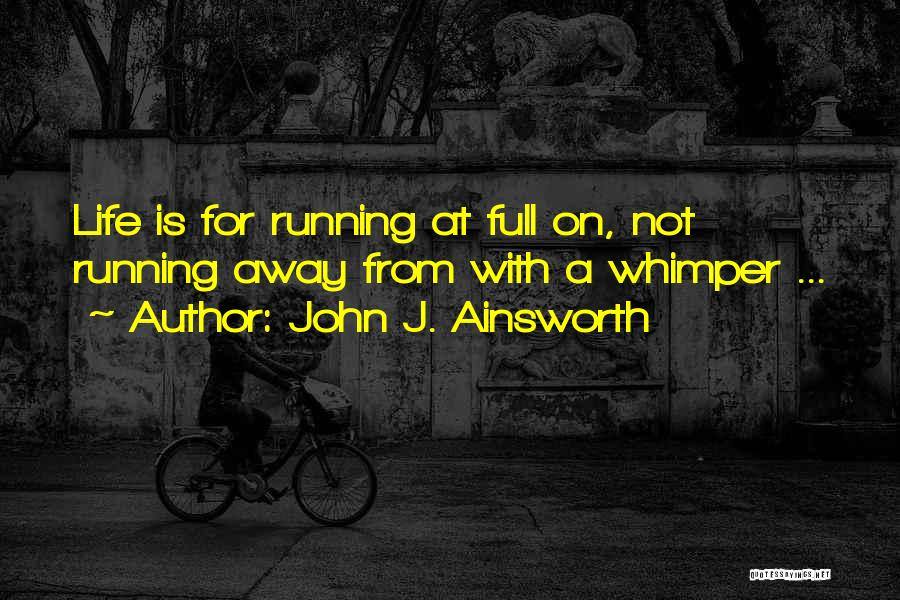 Running Away From Life Quotes By John J. Ainsworth