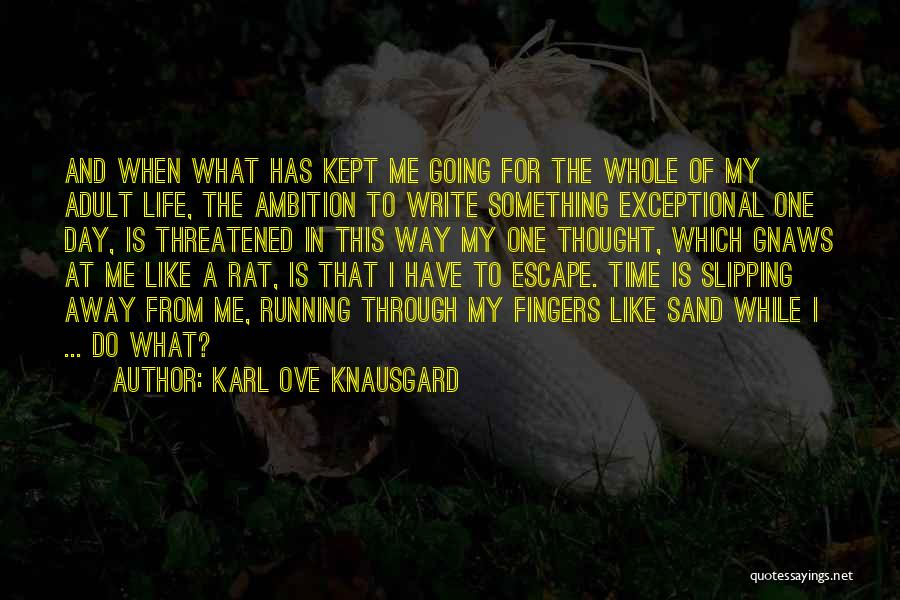 Running Away From Life Quotes By Karl Ove Knausgard