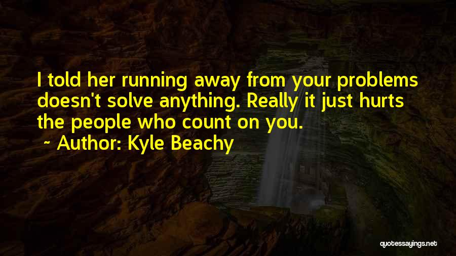 Running Away From Life Quotes By Kyle Beachy