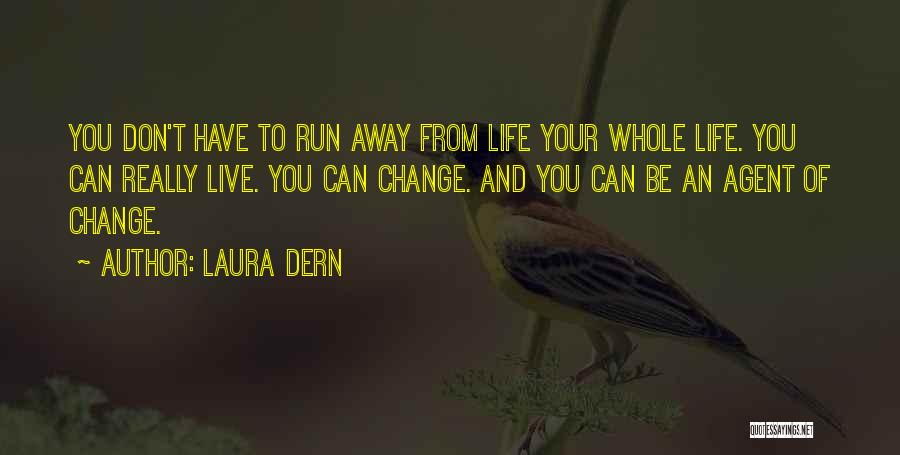 Running Away From Life Quotes By Laura Dern