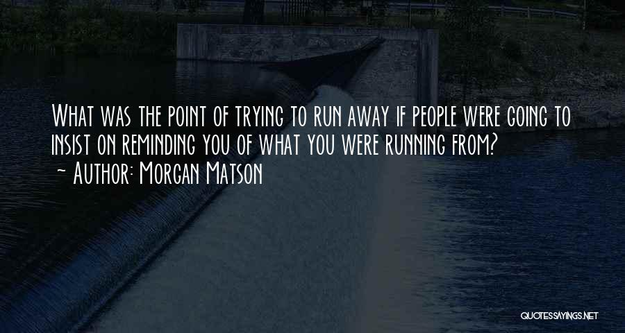 Running Away From Life Quotes By Morgan Matson