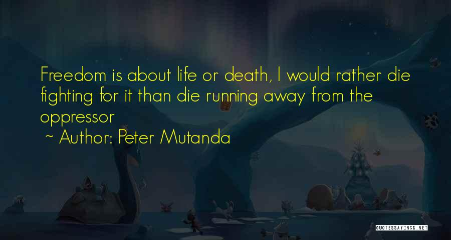 Running Away From Life Quotes By Peter Mutanda