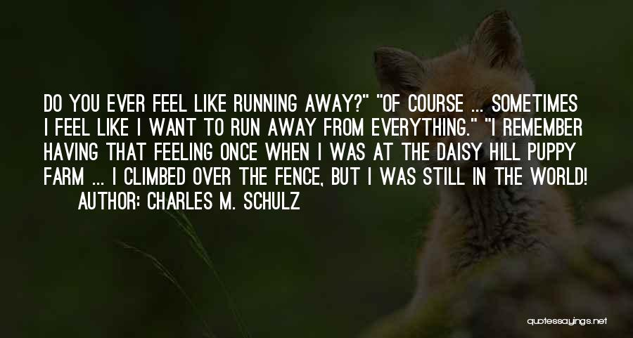 Running Away From Your Feelings Quotes By Charles M. Schulz