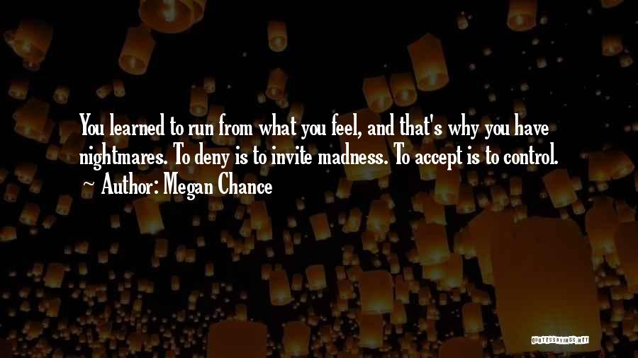 Running Away From Your Feelings Quotes By Megan Chance