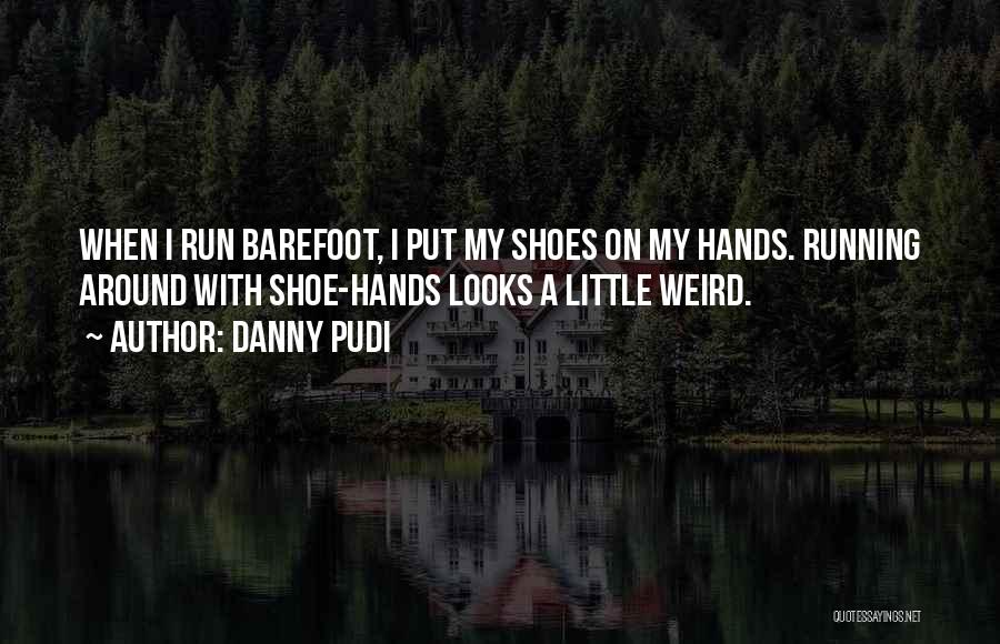 Running Barefoot Quotes By Danny Pudi