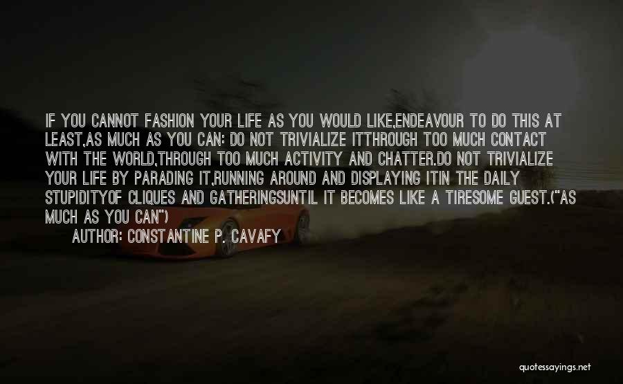Running Through Life Quotes By Constantine P. Cavafy
