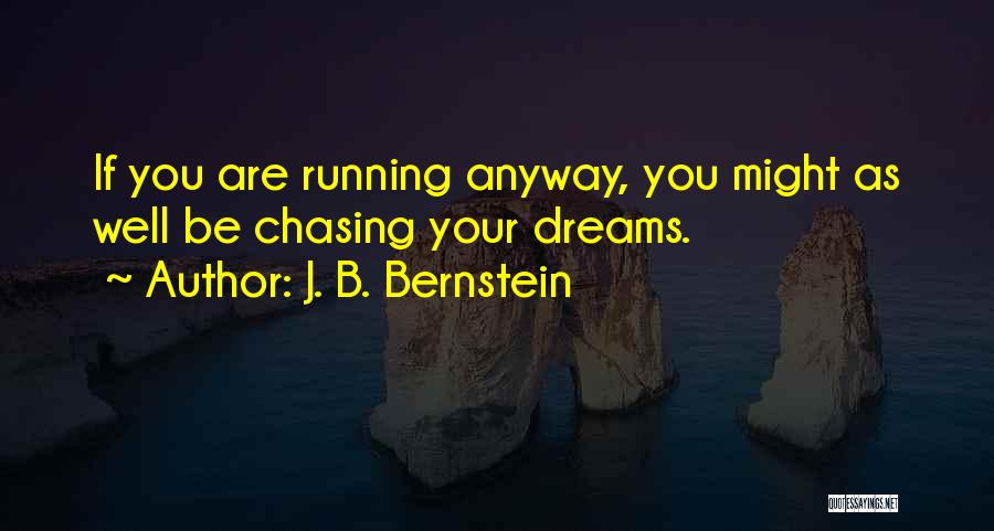 Running To Your Dreams Quotes By J. B. Bernstein