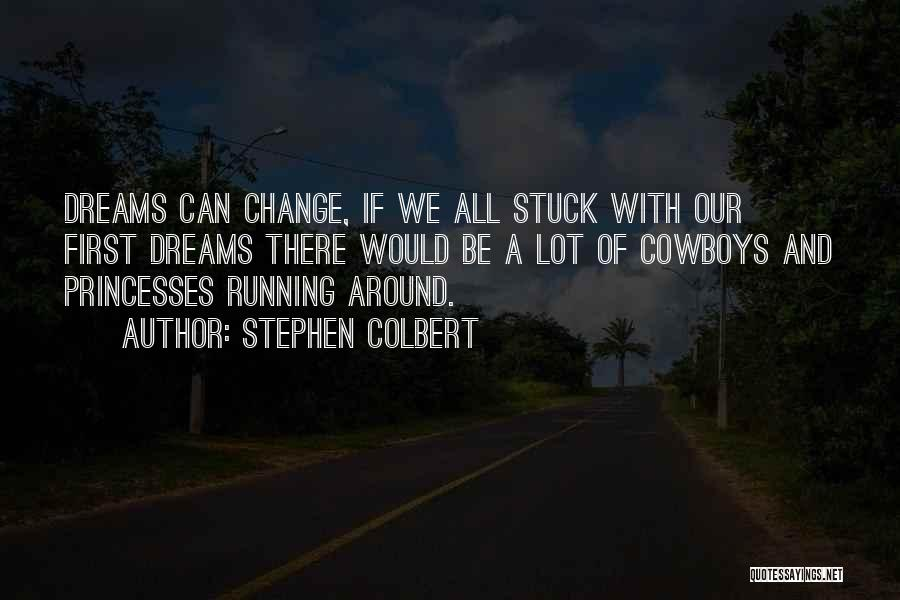 Running To Your Dreams Quotes By Stephen Colbert