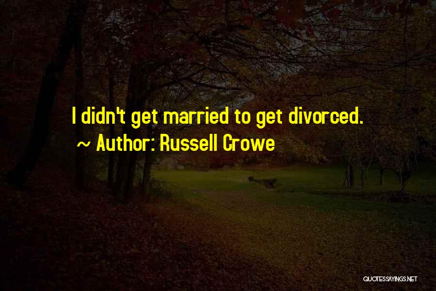 Russell Crowe Quotes 1572113