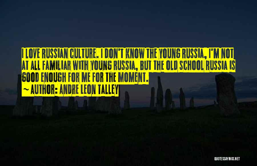 Russian Culture Quotes By Andre Leon Talley