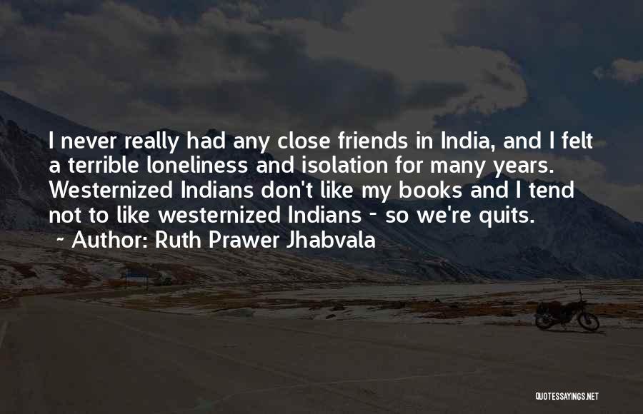 Ruth Prawer Jhabvala Quotes 1114074