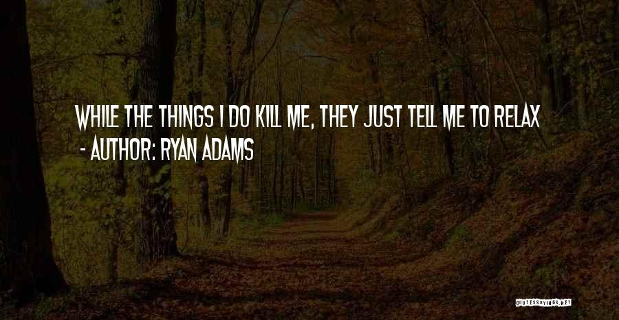 Ryan Adams Quotes 1265116