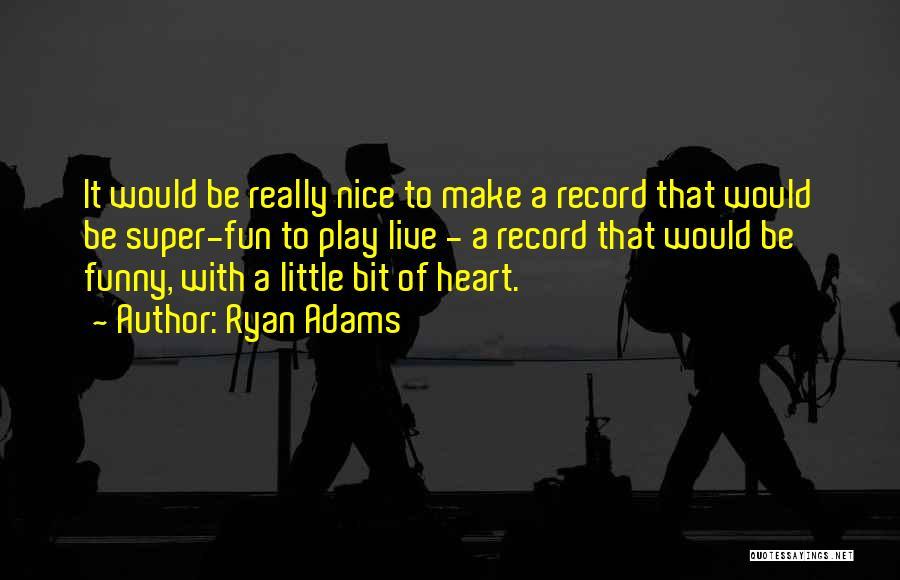 Ryan Adams Quotes 1319595