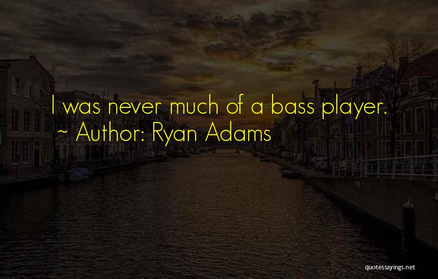 Ryan Adams Quotes 796871