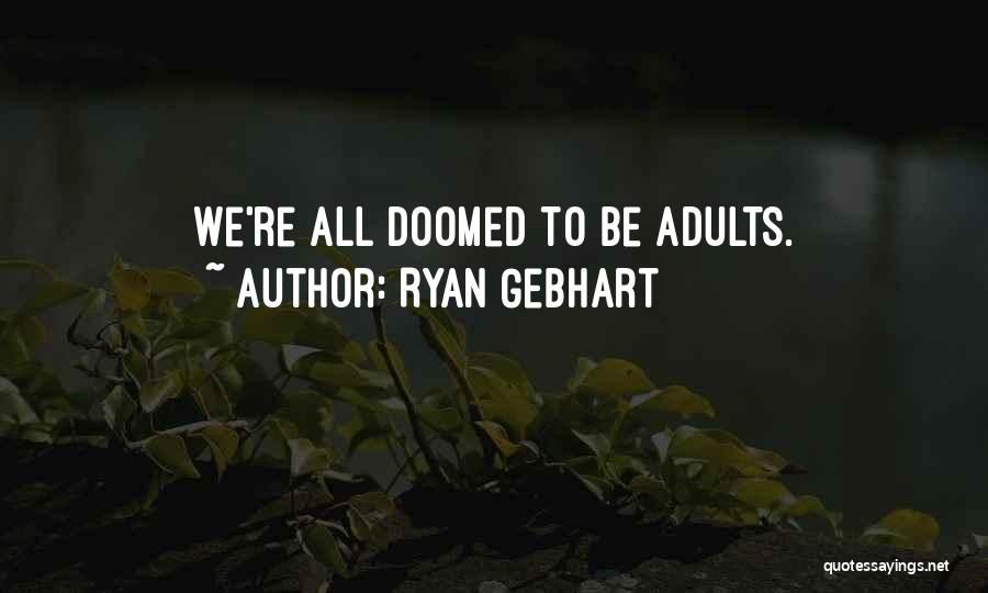 Ryan Gebhart Quotes 390945