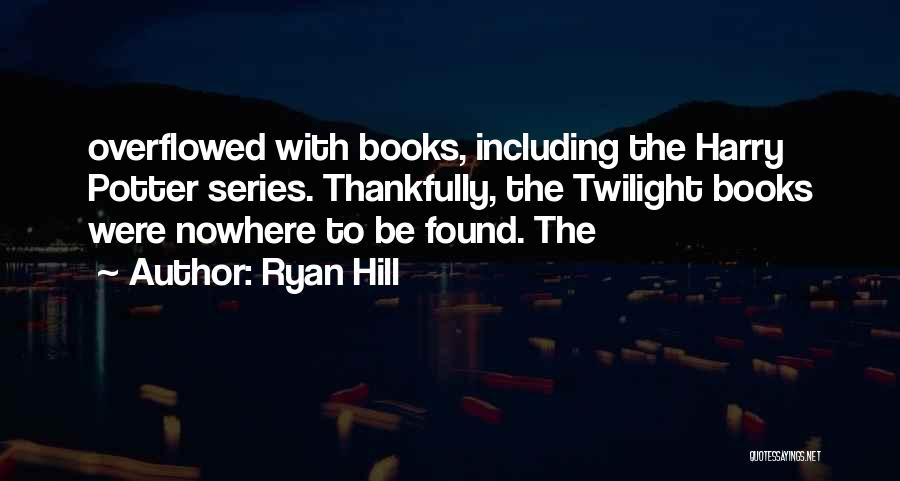 Ryan Hill Quotes 904718