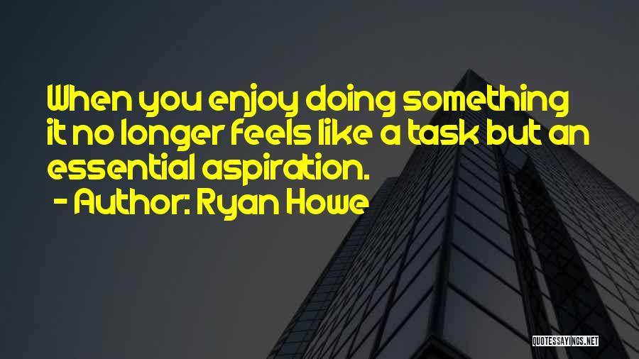 Ryan Howe Quotes 972552