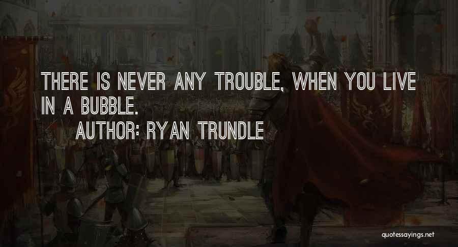 Ryan Trundle Quotes 1503663