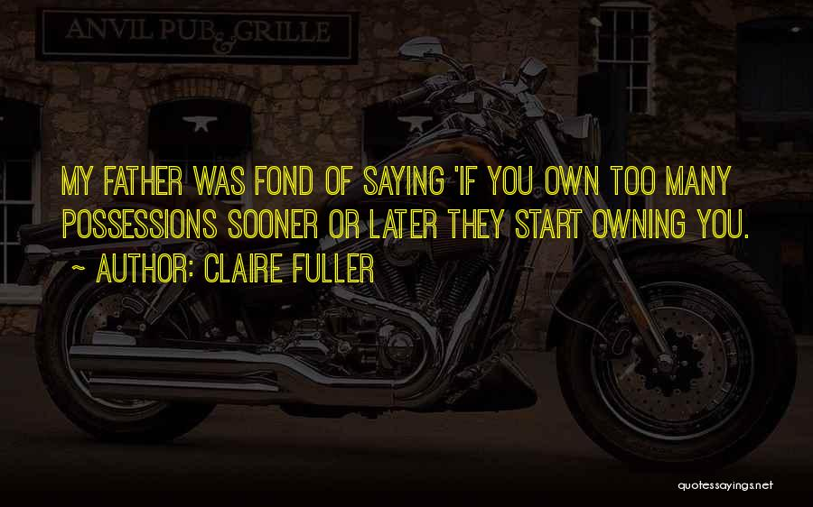 S B Fuller Quotes By Claire Fuller