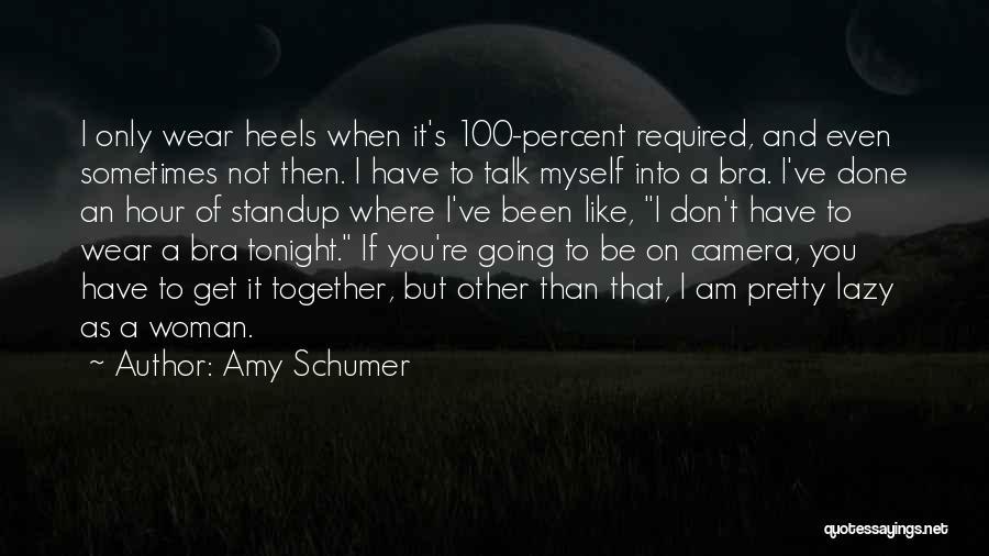Sabir Piya Quotes By Amy Schumer