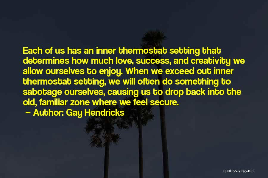 Sabotage Others Quotes By Gay Hendricks