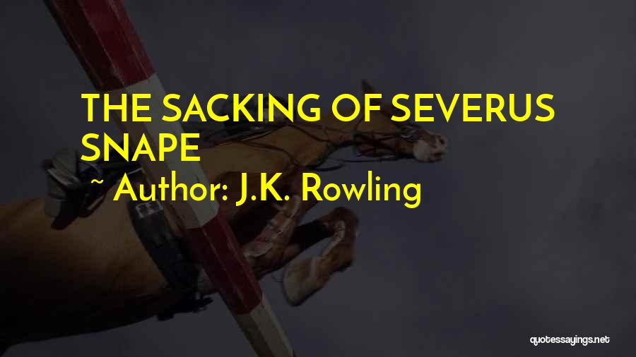 Sacking Quotes By J.K. Rowling