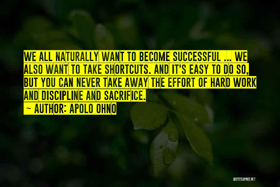 Sacrifice And Hard Work Quotes By Apolo Ohno