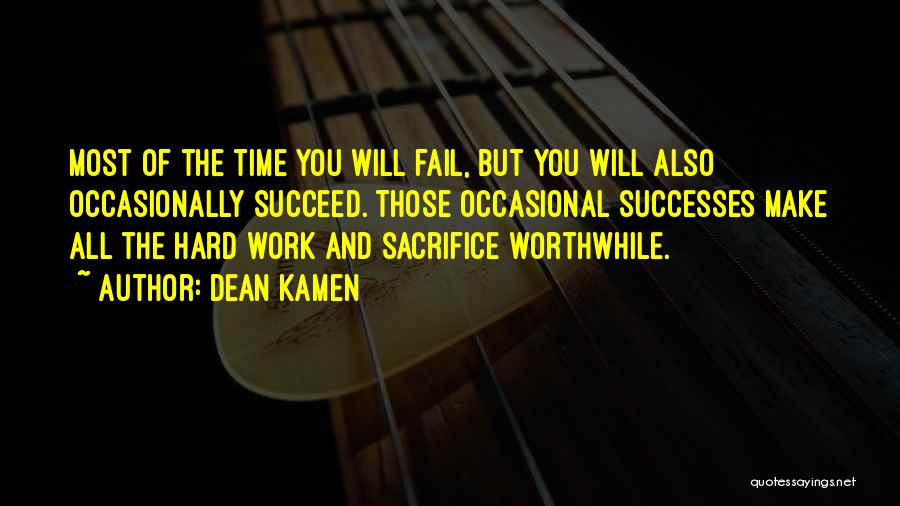 Sacrifice And Hard Work Quotes By Dean Kamen