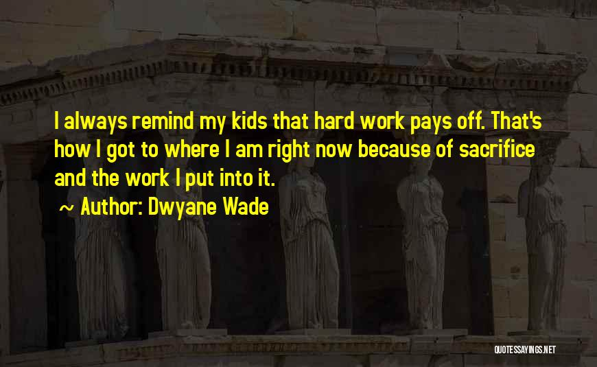 Sacrifice And Hard Work Quotes By Dwyane Wade