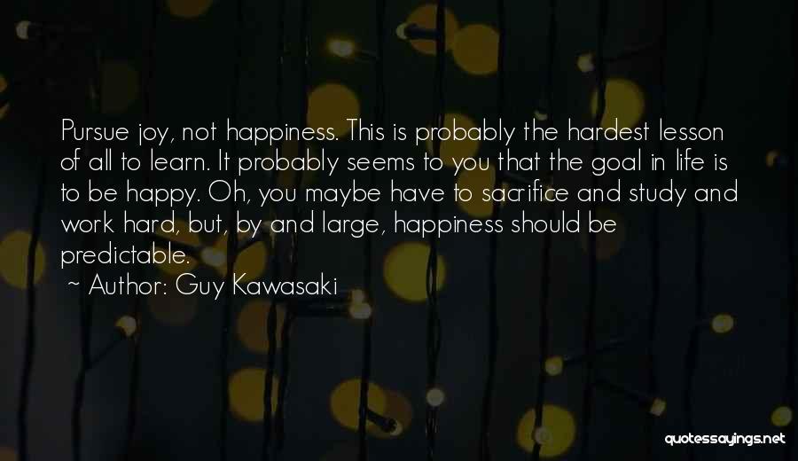Sacrifice And Hard Work Quotes By Guy Kawasaki