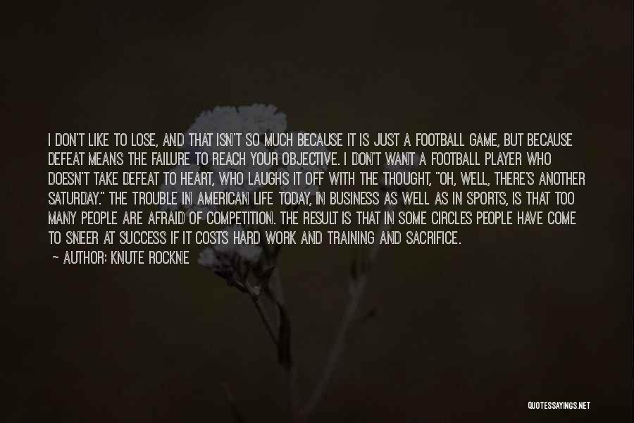 Sacrifice And Hard Work Quotes By Knute Rockne
