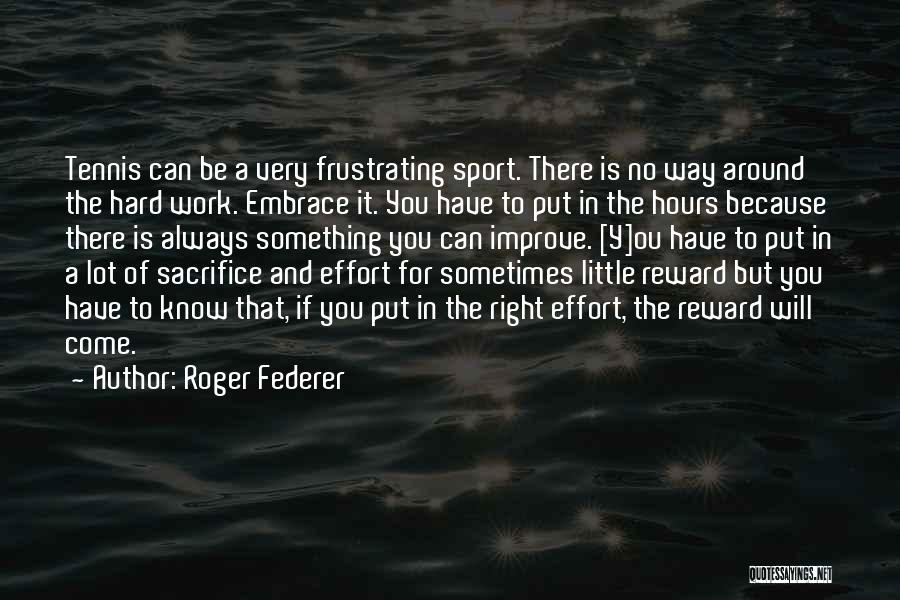 Sacrifice And Hard Work Quotes By Roger Federer