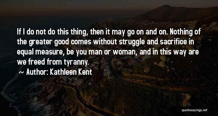 Sacrifice And Struggle Quotes By Kathleen Kent