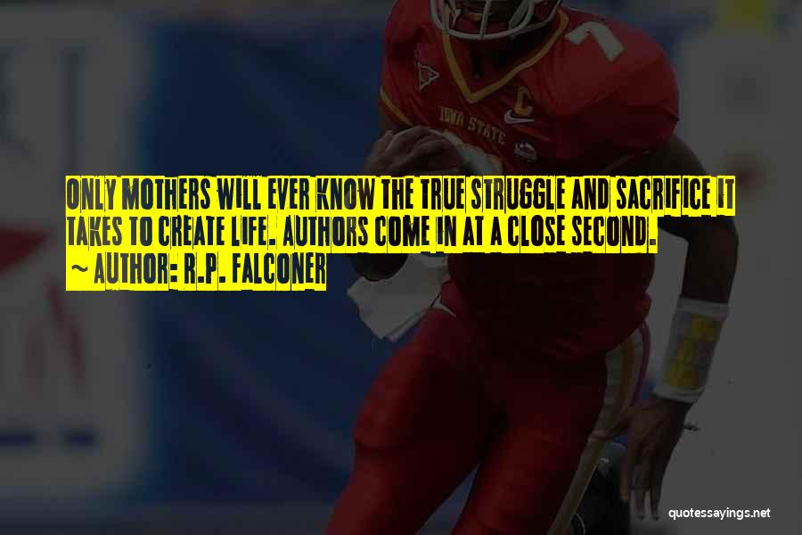 Sacrifice And Struggle Quotes By R.P. Falconer