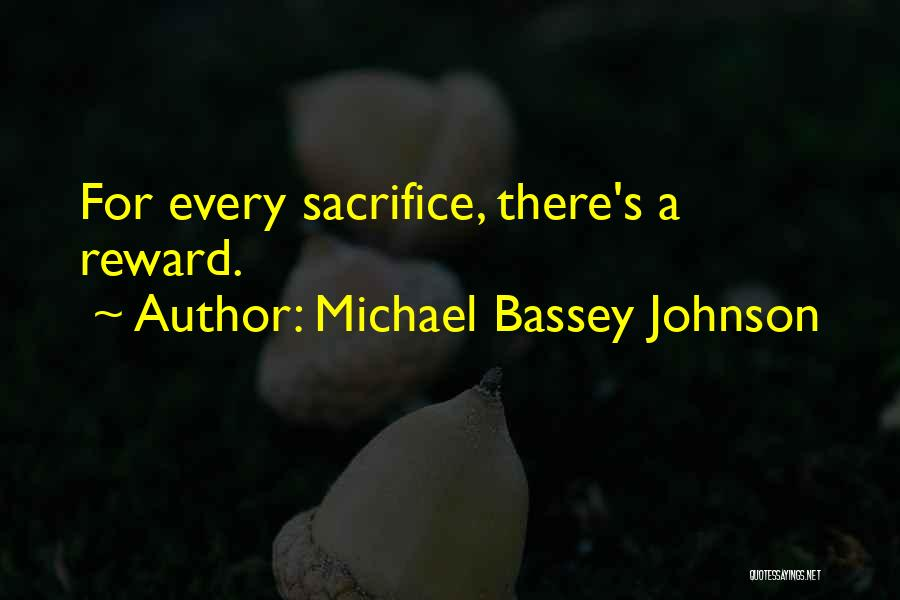 Sacrifice Reward Quotes By Michael Bassey Johnson