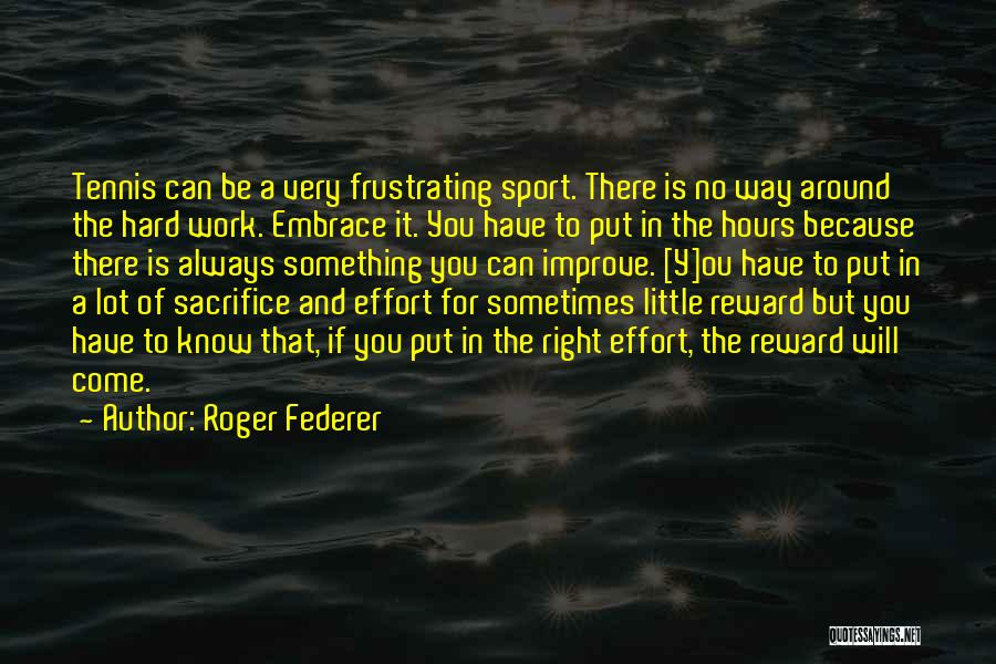 Sacrifice Reward Quotes By Roger Federer