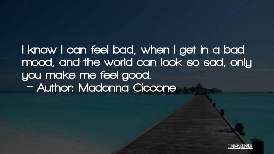 Sad And Bad Mood Quotes By Madonna Ciccone