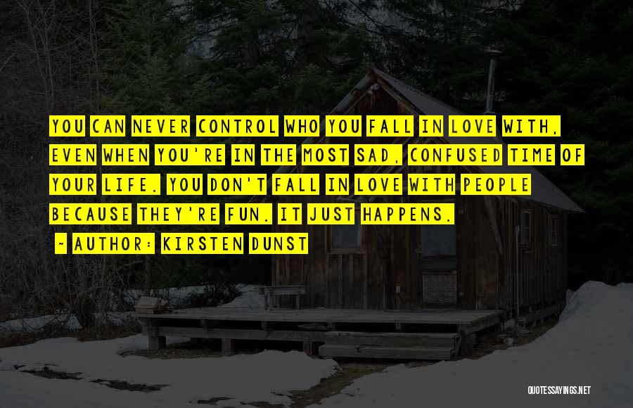 Sad And Confused Love Quotes By Kirsten Dunst
