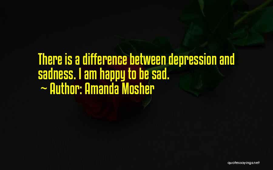 Sad And Happy Love Quotes By Amanda Mosher