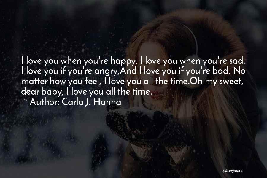 Sad And Happy Love Quotes By Carla J. Hanna