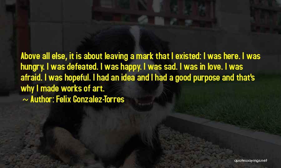 Sad And Happy Love Quotes By Felix Gonzalez-Torres