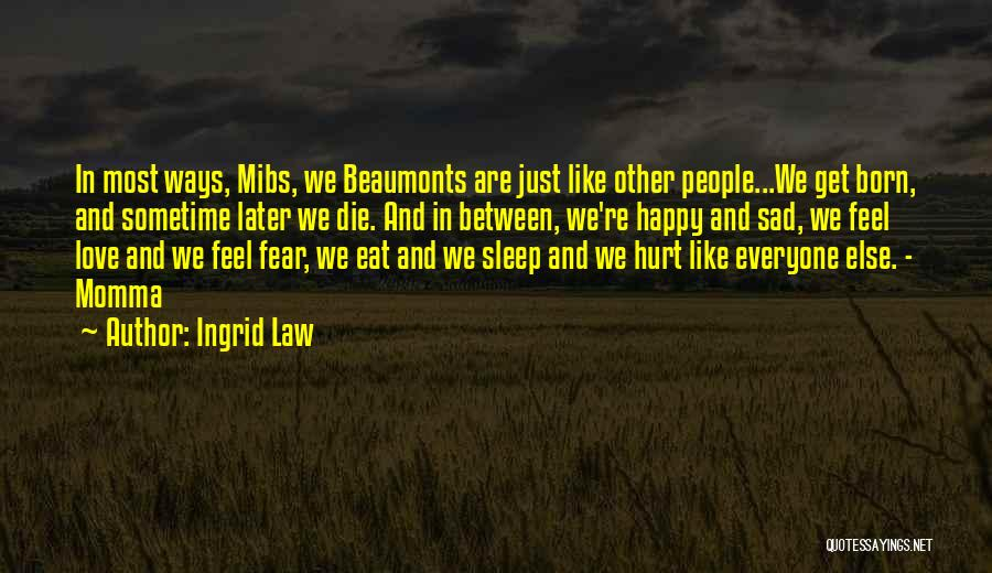 Sad And Happy Love Quotes By Ingrid Law