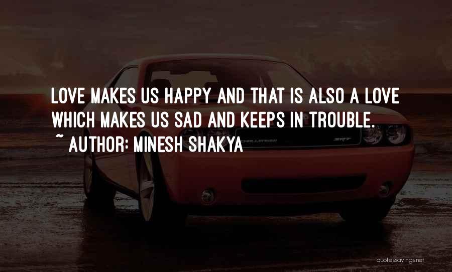 Sad And Happy Love Quotes By Minesh Shakya