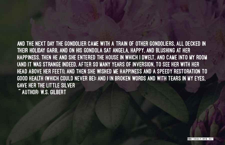 Sad And Happy Love Quotes By W.S. Gilbert